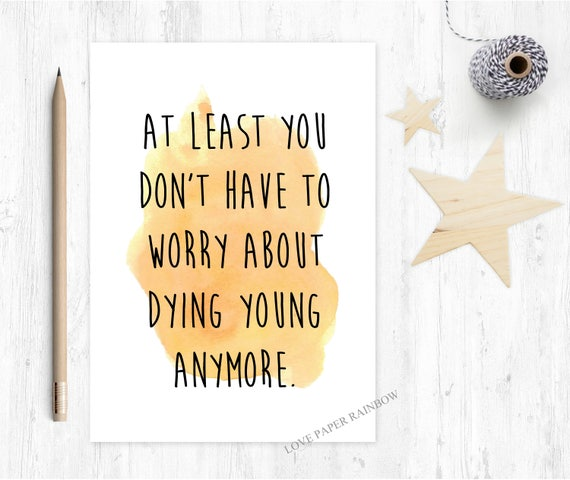 insult birthday card, rude birthday card, really old, at least you don't have to worry about dying young anymore, offensive birthday card