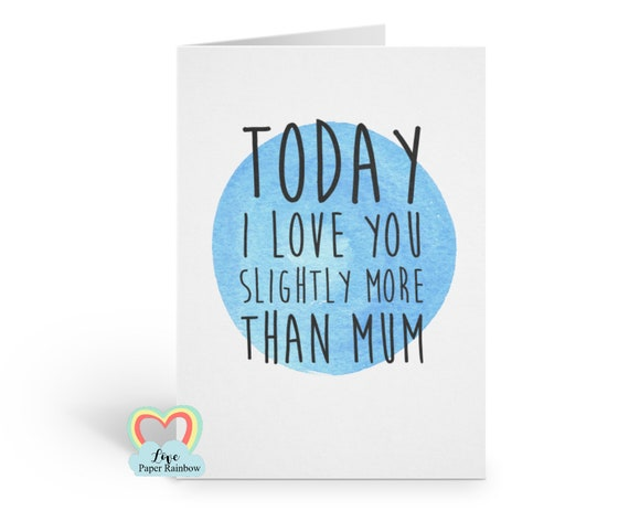 funny fathers day card, father's day card, funny dad birthday card, today I love you more, funny dad quote