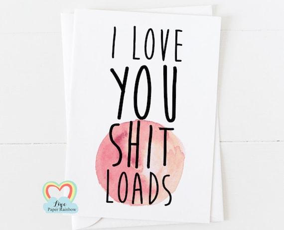 funny anniversary card I love you funny valentines card, I love you shit loads, girlfriend birthday card boyfriend birthday father's day