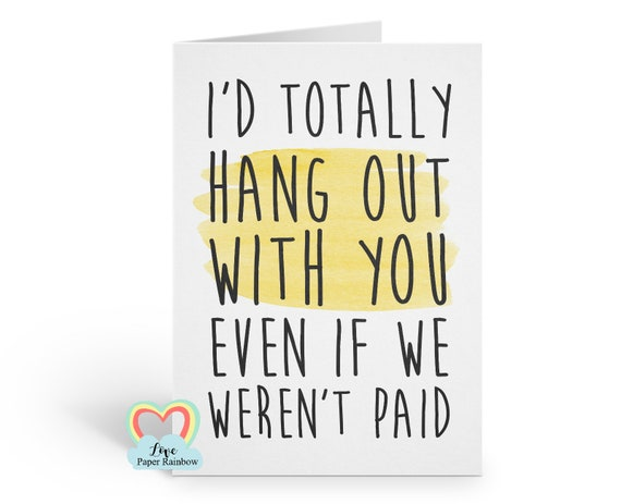 funny colleague card | boss birthday | I'd totally hang out with you even if we weren't paid | love paper rainbow | coworker card | manager