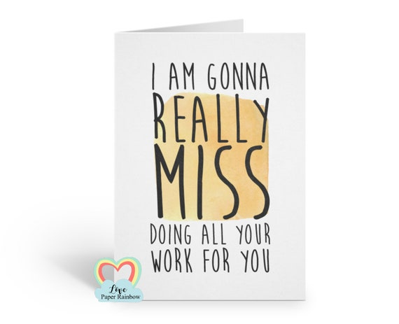 funny leaving card for colleague, sorry you're leaving, new job card, funny new job card, goodbye card, I will miss you card, retirement
