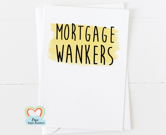 funny new home card, new home card, moving house card, 1st home card, first home card, funny 1st home card, mortgage wankers