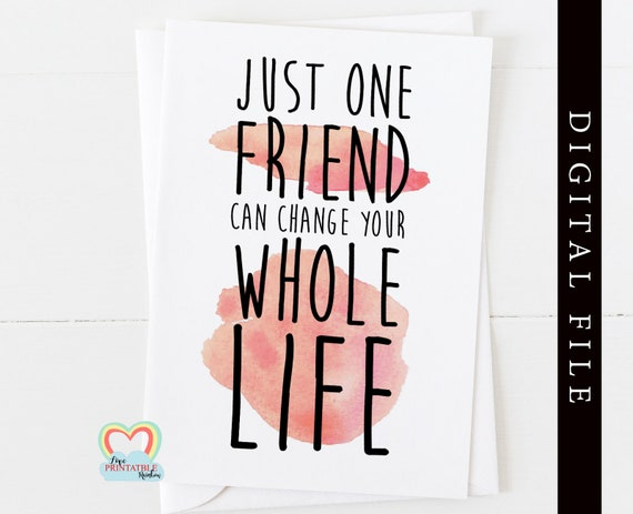 friendship card printable   friendship quote   instant download   just one friend can change your whole life   thank you   card for friend