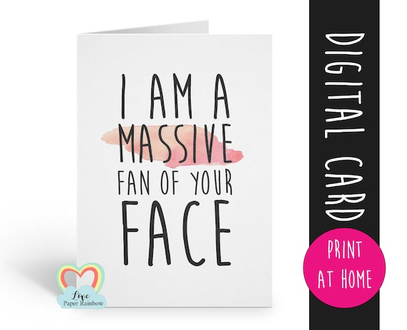 PRINTABLE funny anniversary card I am a massive fan of your face digital download funny greeting card printable valentine's day card
