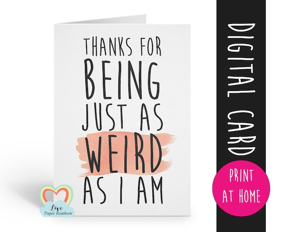 PRINTABLE valentine card, weird valentines card, funny anniversary card, funny friendship card, thanks for being as weird as I am, love card