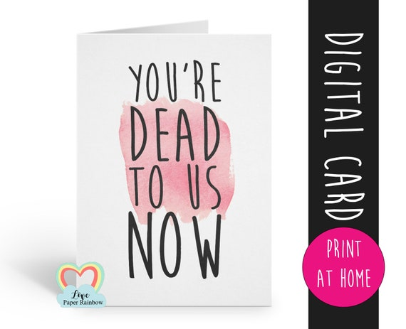 you're dead to us now PRINTABLE funny leaving card retirement new job good luck colleague card job promotion moving house inappropriate rude