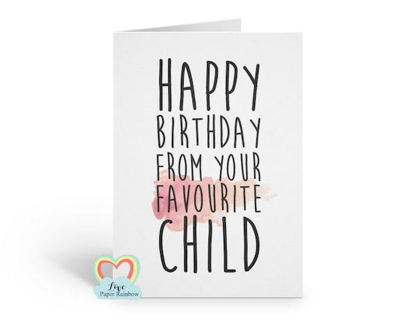 funny mum birthday card, funny dad birthday card, favourite child birthday card, happy birthday from your favourite child