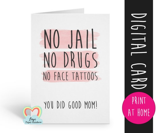 PRINTABLE mother's day card funny mother's day card printable you did good mom good job no jail no drugs no face tattoos thanks mom