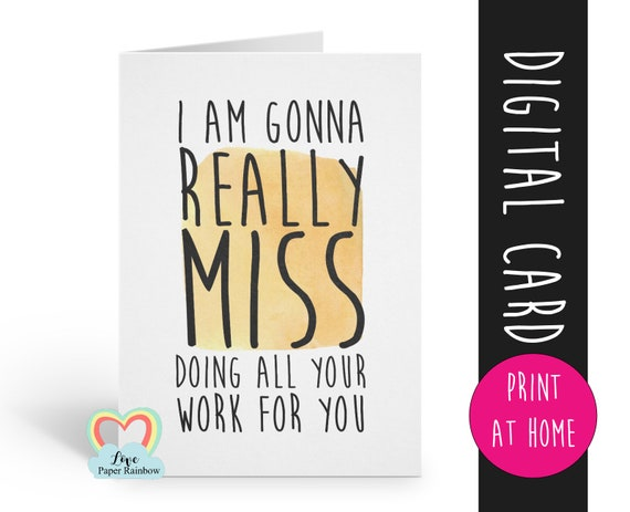 funny coworker leaving card printable retirement job promotion i am gonna really miss doing your work for you colleague leaving digital card