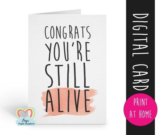 PRINTABLE birthday card, sarcastic birthday card printable, instant download birthday card, funny birthday card, congrats you're still alive