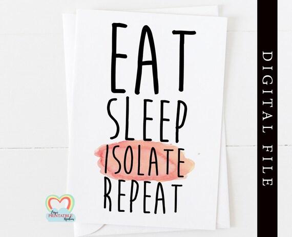 eat sleep isolate repeat, quarantine card, self isolation, virus card, covid, social distance, social distancing, printable card, funny
