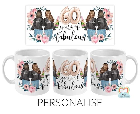 mum 60th birthday mug, mum 60th birthday, 60 years of fabulous, personalised mum 60th birthday, mother and daughter mug, mum and daughter