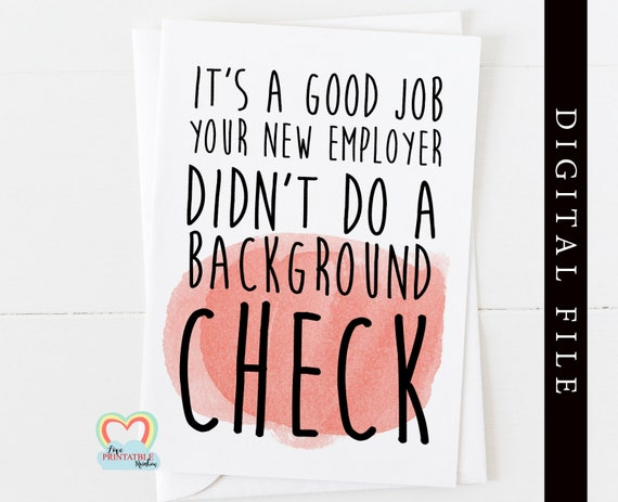 new job printable card - funny new job card - instant download - it's a good job your new employer didn't do a background check - coworker