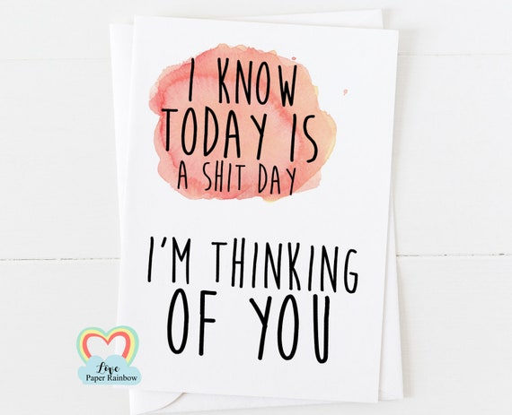thinking of you card, funny thinking of you, sympathy card, death anniversary, i know today is a shit day, love paper rainbow, encouragement