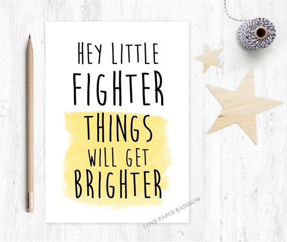 child cancer card, leukemia card, chemo card, chemotherapy card, hey little fighter things will get brighter, operation card, motivational