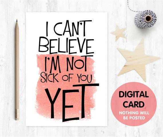 PRINTABLE anniversary card printable funny valentines card digital download I can't believe I'm not sick of you yet boyfriend card printable