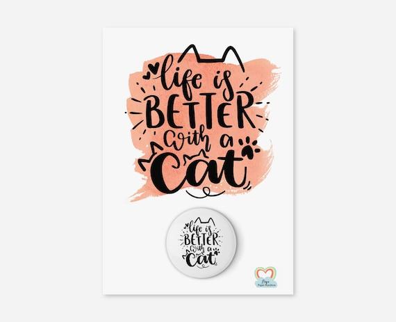 cat badge, life is better with a cat, cat gift, cat lover, cat birthday gift, cat mum, cat dad, cat quote, cat quote badge, funny badge