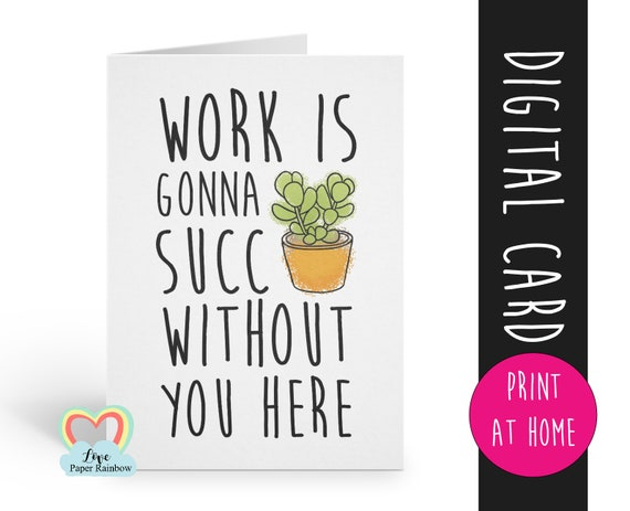 work is gonna succ without you here goodbye coworker card printable colleague leaving card instant download pun card new job digital