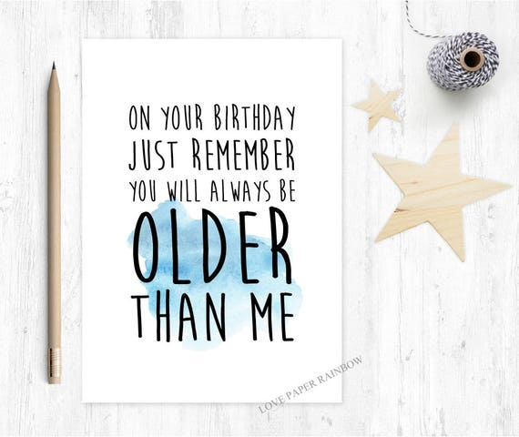 521 Funny Birthday Card Older Than Me Big Brother