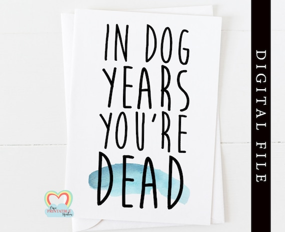 PRINTABLE birthday card, funny birthday card instant download, in dog years you're dead, dog birthday card printable, rude birthday card