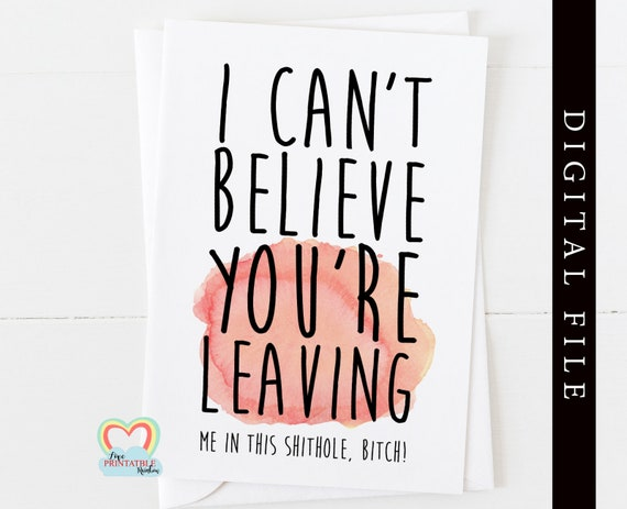 goodbye card printable coworker leaving card instant download funny colleague I can't believe you're leaving me in this shithole bitch