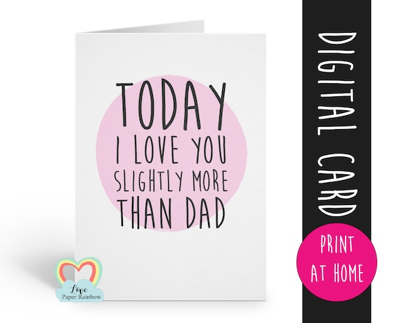 printable funny mother's day card printable today I love you slightly more than dad printable funny mum birthday card, thanks mum card