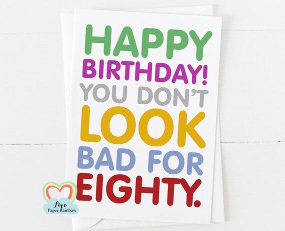 80th birthday card, mum 80th birthday card, dad 80th birthday card, funny 80th birthday card, you don't look bad for 80, eighty