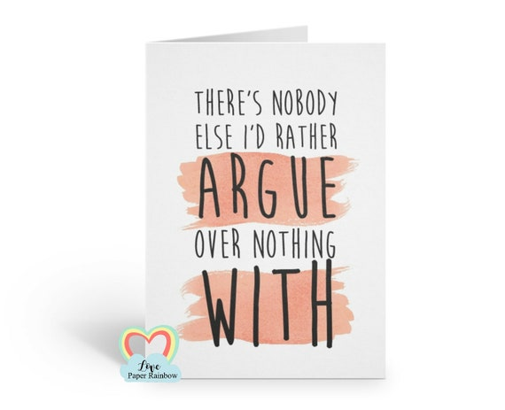 funny anniversary card, funny birthday card, boyfriend birthday card, girlfriend birthday card, funny valentines card, argue over nothing