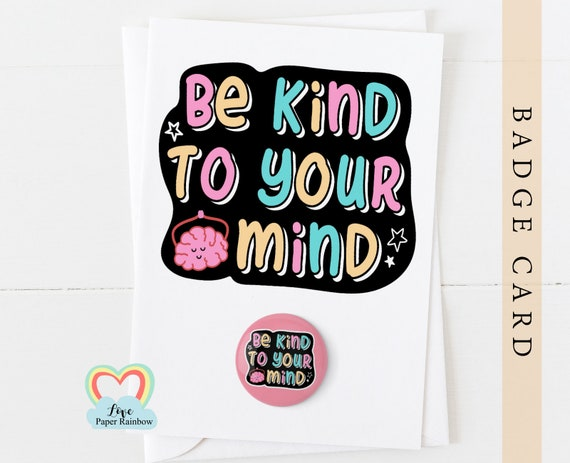 be kind to your mind, mental health badge, mental health matters, mental health awareness, mental health gift, badge card,