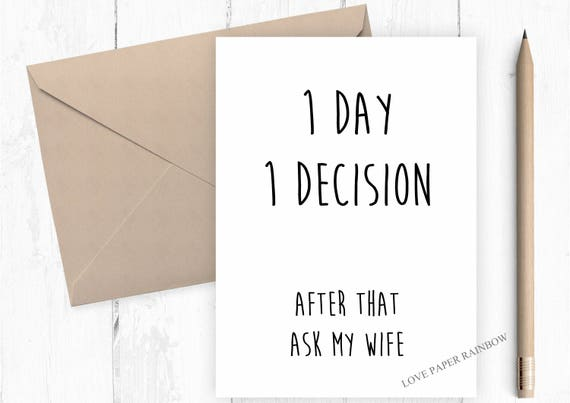 be my groomsman card funny card 1 day 1 decision after that ask my wife bridal party card groomsman proposal funny best man wedding cards