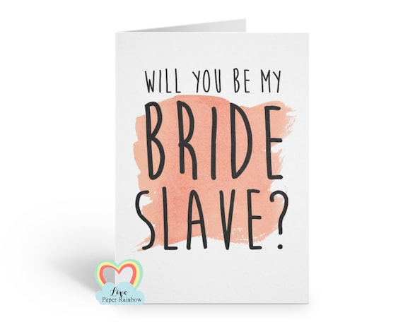 funny maid of honour card will you be my maid of honour funny card maid of honour proposal slave of honour card