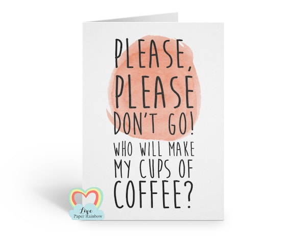 funny leaving card, new job card, sorry you're leaving, please don't go, who will make my cups of coffee, colleague card,