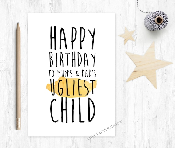 happy birthday sister, happy birthday brother, funny sister birthday card, funny brother birthday card, mum's and dad's ugliest child
