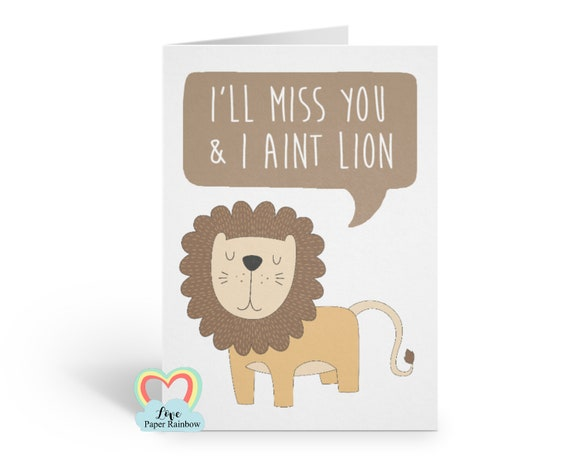 farewell card, I'll miss you card, sorry you're leaving card, emigrating card, moving house card, funny pun card, lion card, retirement card
