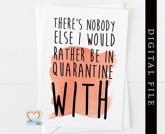 quarantine card, there's nobody else I'd rather be in quarantine with, funny card, quarantine birthday card, humour,
