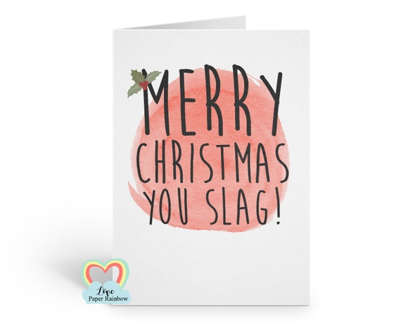 funny christmas card, merry christmas you slag, rude christmas card for her, rude girlfriend christmas card, rude friend christmas card