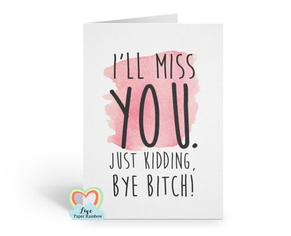 i'll miss you leaving card funny retirement card inappropriate farewell card just kidding bye bitch new job card colleague card moving house