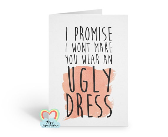 funny bridesmaid card, will you be my bridesmaid, bridesmaid card, i promise I won't make you wear an ugly dress