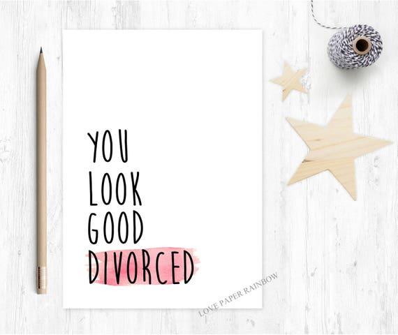 funny divorce card, divorce card, funny romantic card, funny girlfriend card, funny boyfriend card, you look good divorced,