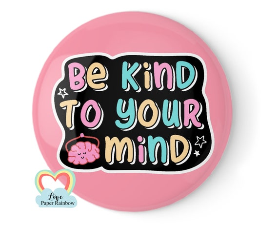 be kind to your mind, mental health badge, mental health matters, mental health awareness, mental health gift, mental health quote