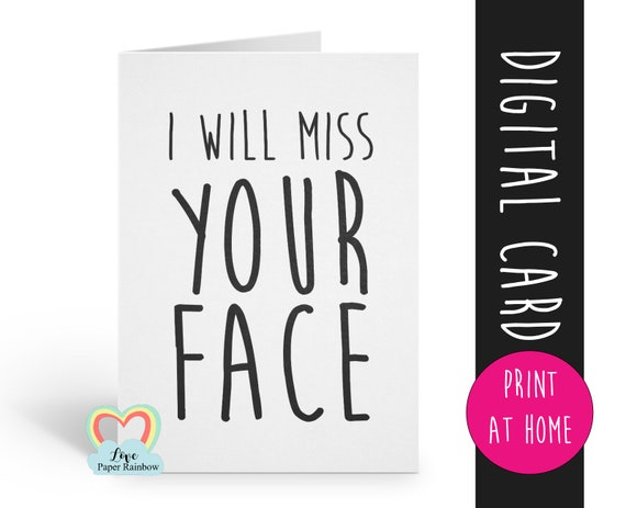 leaving card printable I will miss your face funny retirement card colleague new job promotion moving house sorry you're leaving coworker