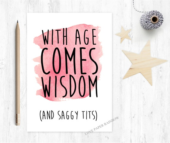 with age comes wisdom, saggy tits, funny birthday card, rude birthday card, inappropriate birthday card, love paper rainbow, 60th, 70th,