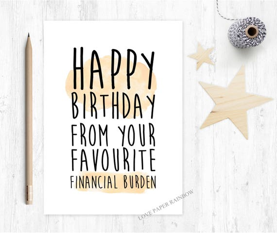 funny birthday card for mum, funny dad birthday card, funny mum birthday card, happy birthday from your favourite financial burden