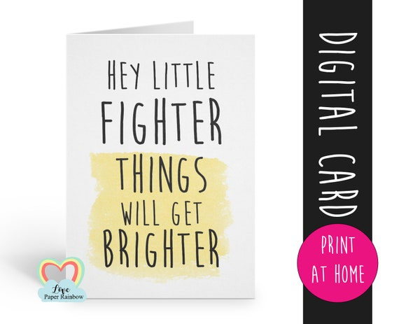 printable card | chemotherapy | boy | girl | hey little fighter things will get brighter | motivational card | sympathy | get well soon