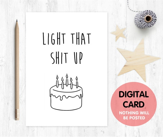 light that shit up PRINTABLE birthday card funny birthday card digital download birthday card instant download birthday cake