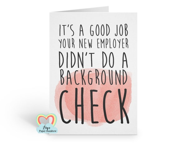 funny new job card - it's a good job your new employer didn't do a background check - crb - rude - adult - banter - love paper rainbow