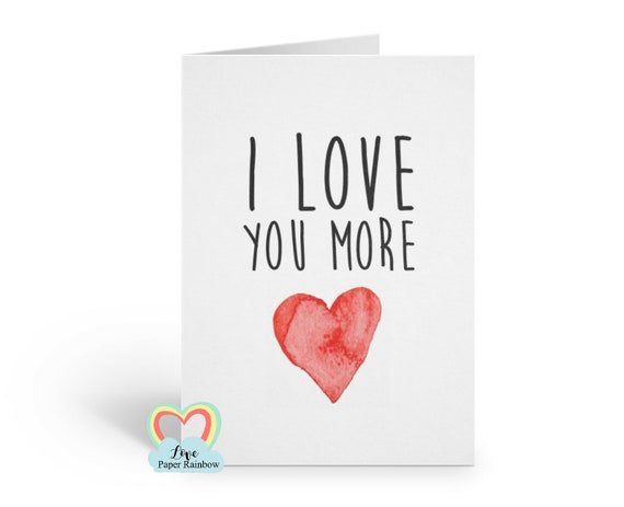 I love you more, boyfriend card, girlfriend card, valentines day card, quote card, romantic card, anniversary card, card for wife