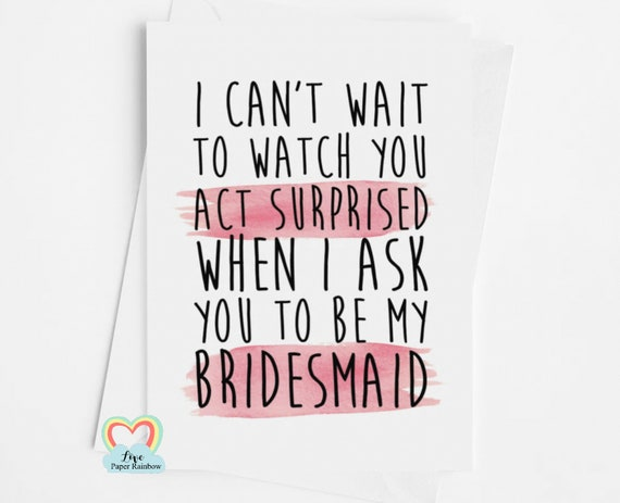 will you be my bridesmaid card, I can't wait to watch you act surprised, funny bridesmaid card, Maid of Honour card, bridesmaid proposal
