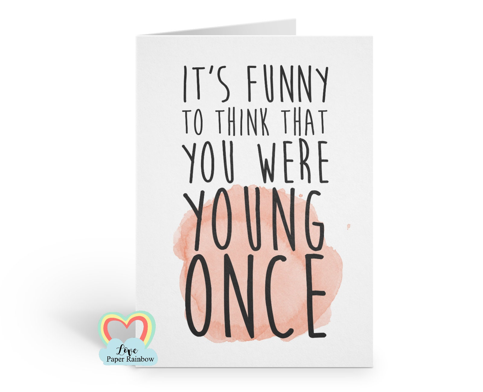 Funny Birthday Card Old Age Its To Think You Were