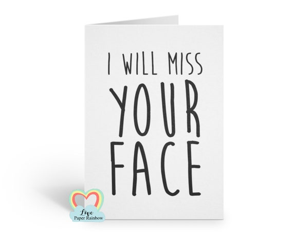 i will miss your face, goodbye card, leaving card, new job card, sorry you're leaving, miss you card, maternity leave, emigrating,